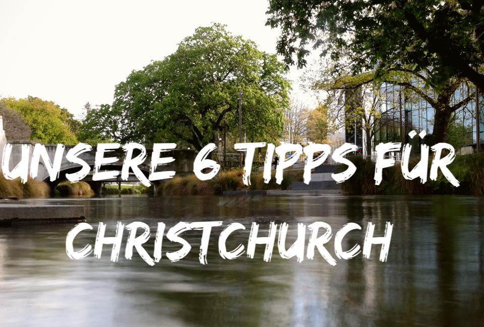 Unsere 6 Tipps für Christchurch | Neuseeland